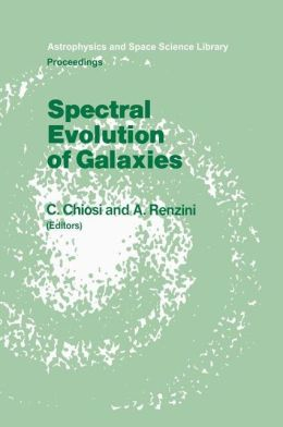 Spectral Evolution of Galaxies: Proceedings of the Fourth Workshop of the Advanced School of Astronomy of the ''Ettore Majorana'' Centre for Scientific Culture, Erice, Italy, March 12-22, 1985