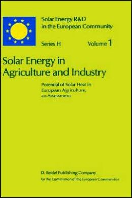 Solar Energy in Agriculture and Industry: Potential of Solar Heat in European Agriculture, an Assessment