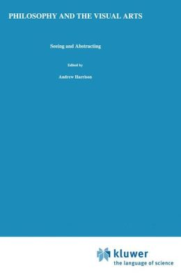 Philosophy and the Visual Arts: Seeing and Abstracting