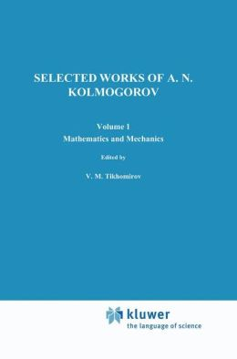 Selected Works of A. N. Kolmogorov: Volume I: Mathematics and Mechanics
