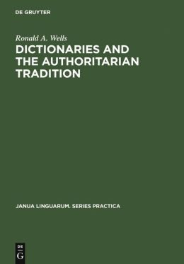 Dictionaries and the Authoritarian Tradition: A Study in English Usage and Lexicography