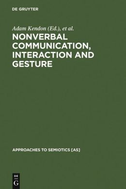 Nonverbal Communication, Interaction, and Gesture: Selections from Semiotica