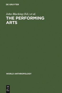 Performing Arts: Music and Dance Ed by John Blacking. Papers from a Session of the 9th International Cong of Anthropological and Ethnological Sciences, Chicago,