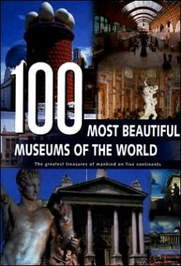 100 Most Beautiful Museums of the World: A Journey Across Five Continents