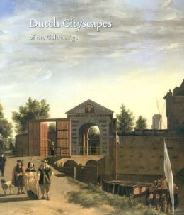 Dutch Cityscapes: Of the Golden Age