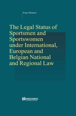The Legal Status Of Sportsmen And Sportswomen Under International, European And Belgian National And Regional Law