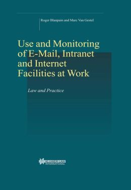 Use And Monitoring Of E-Mail, Intranet And Internet Facilities At Work