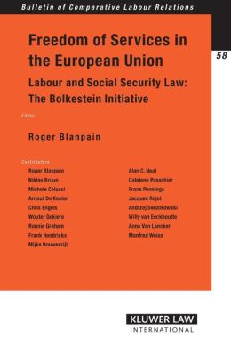 Freedom of Services in the European Union: Labour and Social Security Law: the Bolkestein Initiative