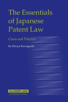 Essentials of Japanese Patent Law: Cases and Practice