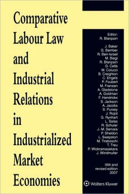 Comparative Labour Law and Industrial Relations in Industrialized Market Economies 9th edition