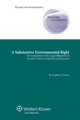 A Substantive Environmental Right: An Examination of the Legal Obligations of Decision-makers towards the Environment