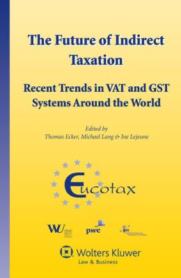 The Future of Indirect Taxation. Recent Trends in VAT and GST Systems around the World