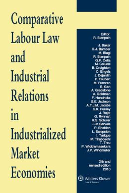 Comparative Labour Law and Industrial Relations In Idustrialized Market Economies, Xth and revised edition 2010