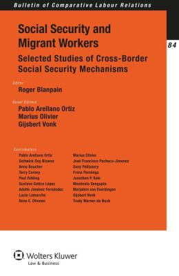 Social Security Law and Migrant Workers. Selected Studies of Cross-Border Social Security Mechanisms