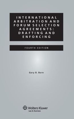 International Arbitration and Forum Selection Agreements: Drafting and Enforcing - 4th Edition