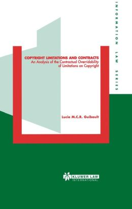 Copyright Limitations And Contracts, An Analysis Of The Contractual Overridability Of Limitations On Copyright