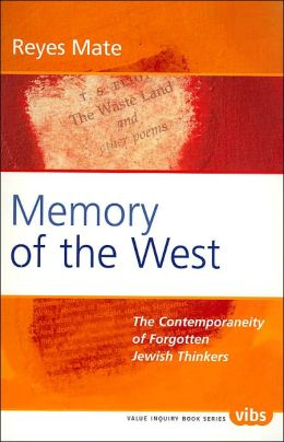 Memory of the West: The Contemporaneity of Forgotten Jewish Thinkers ( Value Inquiry Book Series, Vol. 163)