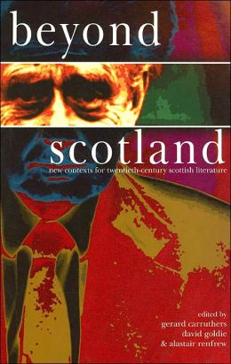Beyond Scotland: New Contexts for Twentieth-Century Scottish Literature ( Scottish Cultural Review of language and Literature Series, Vol. 2)