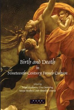 Birth And Death In Nineteenth-Century French Culture.