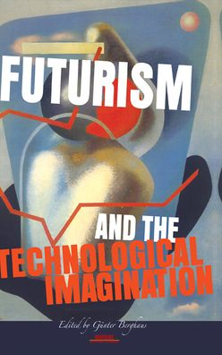 Futurism And The Technological Imagination.