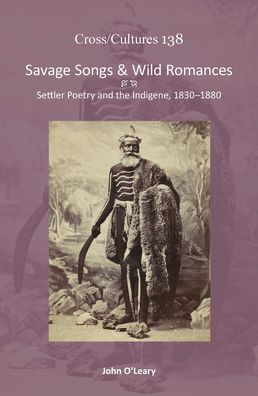 Savage Songs and Wild Romances: Settler Poetry and the Indigene, 1830-1880