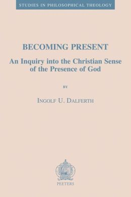 Becoming Present: An Inquiry into the Christian Sense of the Presence of God