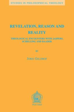 Revelation, Reason and Reality: Theological Encounters with Jaspers, Schelling and Baader