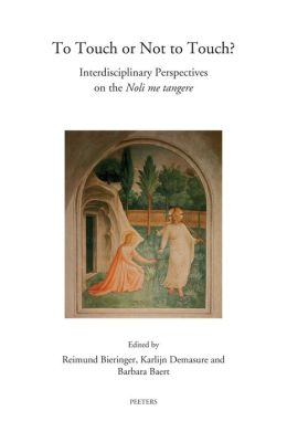 To Touch or Not to Touch?: Interdisciplinary Perspectives on the Noli me tangere