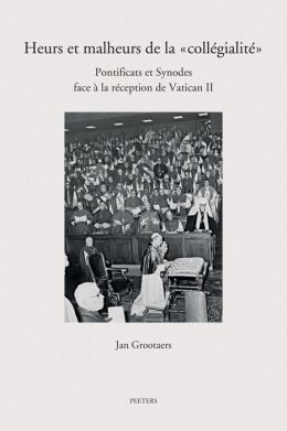 Heurs et malheurs de la 'collegialite': Pontificats et Synodes face a la reception de Vatican II