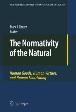 The Normativity of the Natural: Human Goods, Human Virtues, and Human Flourishing