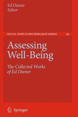 Assessing Well-Being: The Collected Works of Ed Diener