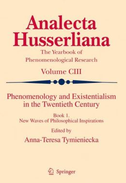 Phenomenology and Existentialism in the Twentieth Century: Book I. New Waves of Philosophical Inspirations