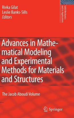 Advances in Mathematical Modeling and Experimental Methods for Materials and Structures: The Jacob Aboudi Volume