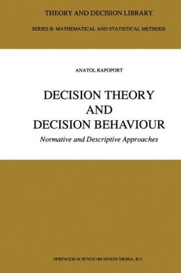 Decision Theory and Decision Behaviour: Normative and Descriptive Approaches