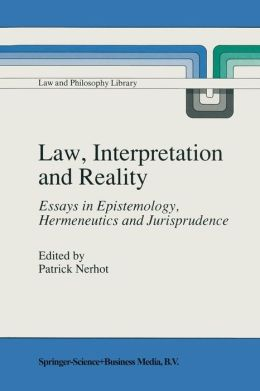 Law, Interpretation and Reality: Essays in Epistemology, Hermeneutics and Jurisprudence