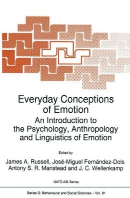 Everyday Conceptions of Emotion: An Introduction to the Psychology, Anthropology and Linguistics of Emotion