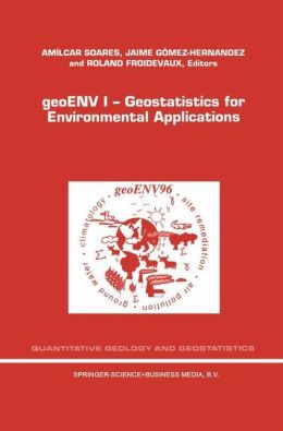 geoENV I - Geostatistics for Environmental Applications: Proceedings of the Geostatistics for Environmental Applications Workshop, Lisbon, Portugal, 18-19 November 1996