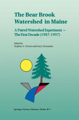 The Bear Brook Watershed in Maine: A Paired Watershed Experiment - The First Decade (1987-1997) Stephen A. Norton and Ivan J. Fernandez