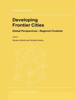 Developing Frontier Cities: Global Perspectives -- Regional Contexts