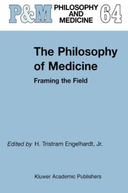 The Philosophy of Medicine: Framing the Field