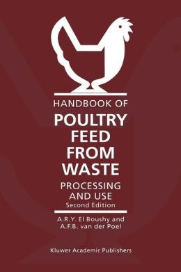 Handbook of Poultry Feed from Waste: Processing and Use A.H. El Boushy and A.F.B. van der Poel