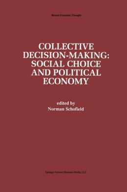 Collective Decision-Making:: Social Choice and Political Economy