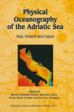 Physical Oceanography of the Adriatic Sea: Past, Present and Future
