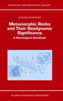 Metamorphic Rocks and Their Geodynamic Significance: A Petrological Handbook