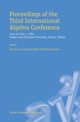 Proceedings of the Third International Algebra Conference: June 16-July 1, 2002 Chang Jung Christian University, Tainan, Taiwan