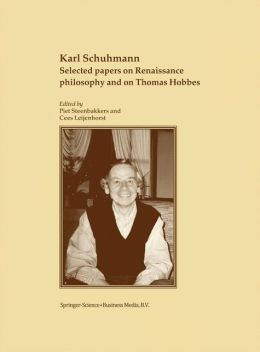 Karl Schuhmann, Selected papers on Renaissance philosophy and on Thomas Hobbes
