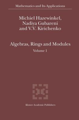 Algebras, Rings and Modules: Volume 1