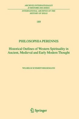 Philosophia perennis: Historical Outlines of Western Spirituality in Ancient, Medieval and Early Modern Thought