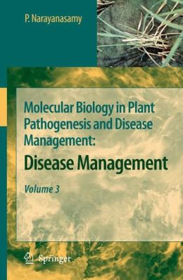 Molecular Biology in Plant Pathogenesis and Disease Management: Disease Management, Volume 3