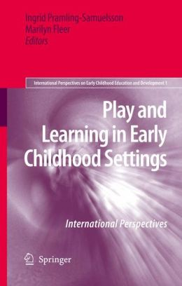 Play and Learning in Early Childhood Settings: International Perspectives